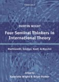 Four Seminal Thinkers in International Theory: Machiavelli, Grotius, Kant, and Mazzini