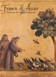 Francis of Assisi : the life and afterlife of a medieval saint