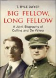 Big Fellow, Long Fellow. A Joint Biography of Collins and De Valera : a Joint Biography of Irish politicians Michael Collins and Eamon De Valera