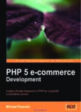 PHP 5 E-commerce Development: Create a flexible framework in PHP for a powerful e-commerce solution