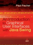 An Introduction Graphical User Interfaces with Java Swing