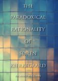 The Paradoxical Rationality of Søren Kierkegaard