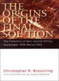 The Origins of the Final Solution: The Evolution of Nazi Jewish Policy, September 1939-March 1942 (Comprehensive History of the Holocaust)