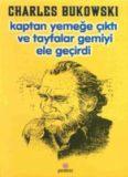 Kaptan Yemeğe Çıktı ve Tayfalar Gemiyi Ele Geçirdi - Charles Bukowski