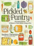 The pickled pantry: from apples to zucchini, 150 recipes for pickles, relishes, chutneys & more