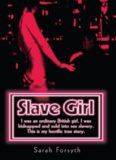 Slave Girl- I Was an Ordinary British Girl, I Was Kidnapped and Sold into Sex Slavery