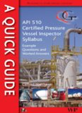 Quick Guide to API 510 Certified Pressure Vessel Inspector Syllabus: Example Questions and Worked