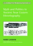 Myth And Politics In Ancient Near Eastern Historiography (Studies in Egyptology & the Ancient Near