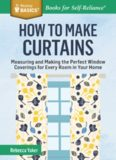 How to Make Curtains: Measuring and Making the Perfect Window Coverings for Every Room in Your Home
