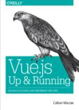 Vue.js Up and Running: Building Accessible and Performant Web Apps