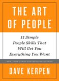The Art of People: 11 Simple People Skills That Will Get You Everything You Want