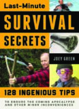 Last-Minute Survival Secrets  128 Ingenious Tips to Endure the Coming Apocalypse and Other Minor