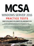 MCSA Windows Server 2016: practice tests. Exam 70-740, exam 70-741, exam 70-742, and exam 70-743