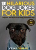 101 Hilarious Dog Jokes for Kids: Laugh out loud with these funny jokes about dogs (WITH 30