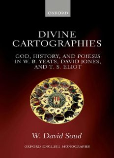 Divine cartographies : God, history and Poiesis in W.B. Yeats, David Jones, and T.S. Eliot