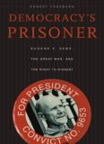 Democracy's Prisoner: Eugene V. Debs, the Great War, and the Right to Dissent