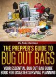 The Prepper's Guide To: Bug Out Bags - Your Essential Bug Out Bag Guide Book For Disaster Survival