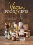Vegan food gifts: More than 100 inspired recipes for homemade baked goods, preserves, and other