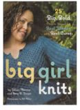 Big Girl Knits  25 Big, Bold Projects Shaped for Real Women with Real Curves