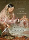 Daughters of the Sun: Empresses, Queens and Begums of the Mughal Empire