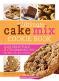 The Ultimate Cake Mix Cookie Book: More Than 375 Delectable Cookie Recipes That Begin with a Box