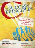 The Success Principles for Teens. How to Get From Where You Are to Where You Want to Be