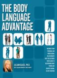 The Body Language Advantage: Maximize Your Personal and Professional Relationships with this Ultimate Photo Guide to Deciphering What Others Are Secretly Saying, in Any Situation