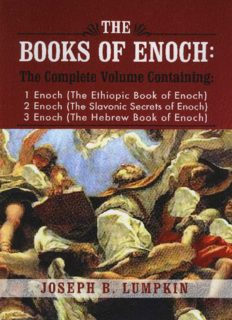 The Books of Enoch: A Complete Volume Containing 1 Enoch (The Ethiopic Book of Enoch), 2 Enoch (The Slavonic Secrets of Enoch), and 3 Enoch (The Hebrew Book of Enoch)