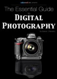 The Essential Guide to Digital Photography