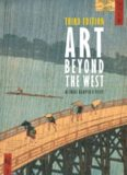 Art Beyond the West: The Arts of the Islamic World, India and Southeast Asia, China, Japan and Korea, the Pacific, Africa, and the Americas