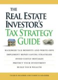 The real estate investor's tax strategy guide : maximize tax benefits and write-offs, implement money-saving strategies, avoid costly mistakes, protect your investment, build your wealth