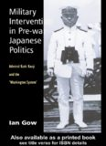 Military Intervention in Pre-War Japanese Politics: Admiral Kato Kanji and the Washington System' (Curzon Studies in East Asia)