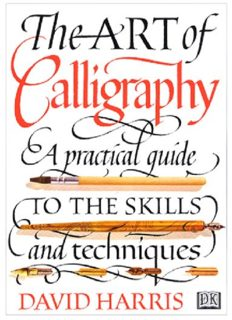 The Art of Calligraphy.  A Practical Guide to the Skills and Techniques