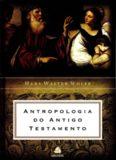 Antropologia do Antigo Testamento / Hans Walter Wolff
