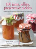 100 jams, jellies, preserves & pickles : recipes and techniques for preserving fruits