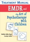 EMDR and the Art of Psychotherapy with Children Treatment Manual