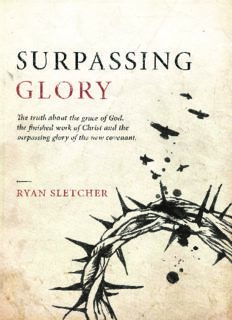 Surpassing Glory: The truth about the grace of God, the finished work of Christ, and the surpassing glory of the New Covenant