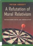 Peter Kreeft-A refutation of moral relativism_ interviews with an absolutist-Ignatius Press