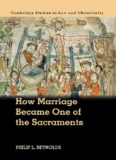 How Marriage Became One of the Sacraments: The Sacramental Theology of Marriage from its Medieval Origins to the Council of Trent
