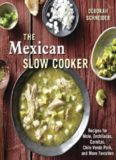 The Mexican Slow Cooker: Recipes for Mole, Enchiladas, Carnitas, Chile Verde Pork, and More