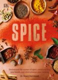 Spice: Understand the Science of Spice, Create Exciting New Blends, and Revolutionize