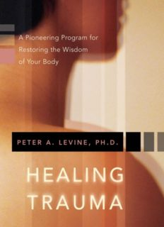 Healing Trauma - A Pioneering Program for Restoring the Wisdom of Your Body