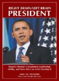 Right Brain Left Brain President: Barack Obama's Uncommon Leadership Ability and How We Can Each Develop It (Contemporary Psychology)