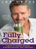 The Reboot With Joe Fully Charged: 7 Keys to Losing Weight, Staying Healthy and Thriving