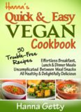 Hanna's Quick & Easy Vegan Cookbook: 50 Trouble-Free Recipes, Effortless Breakfast, Lunch & Dinner Meals Uncomplicated Between Meal Snacks All Healthy ... Delicious