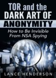 Tor and the Dark Art of Anonymity: How to Be Invisible from NSA Spying