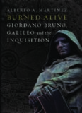 Burned Alive : Bruno, Galileo and the Inquisition.