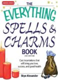 The everything spells & charms book : cast incantations that will bring you love, success, and good