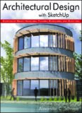 Architectural Design with SketchUp  Component-Based Modeling, Plugins, Rendering, and Scripting