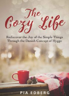 The Cozy Life, Rediscover the Joy of the Simple Things Through the Danish Concept of Hygge